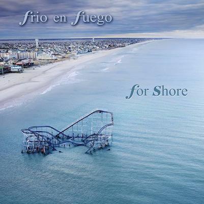 Frio En Fuego: For Shore